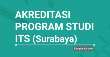 Akreditasi Program Studi ITS Institut Teknologi Sepuluh Nopember Surabaya - Jurusan di ITS