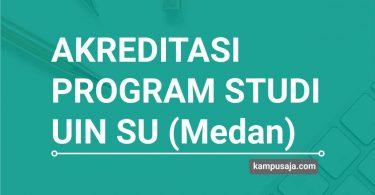 Akreditasi Program Studi UINSU Universitas Islam Negeri Sumatera Utara - Jurusan di UIN SU