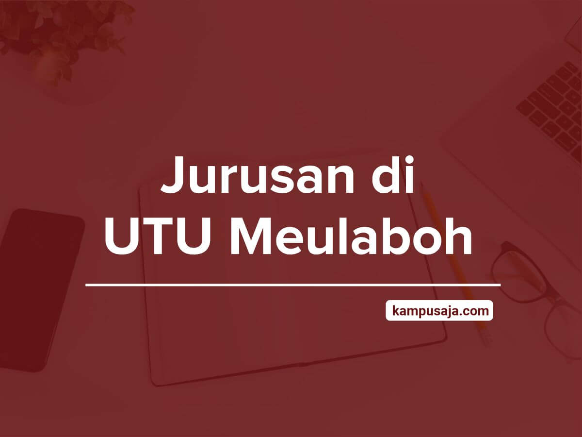 Jurusan di UTU - Akreditasi Biaya Kuliah Daya Tampung Universitas Teuku Umar