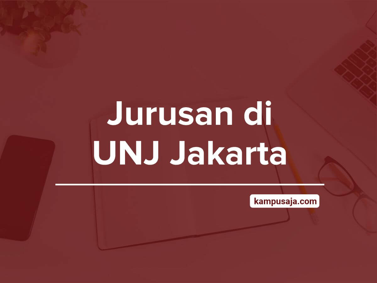 Jurusan di UNJ - Akreditasi Biaya Kuliah Daya Tampung Universitas Negeri Jakarta