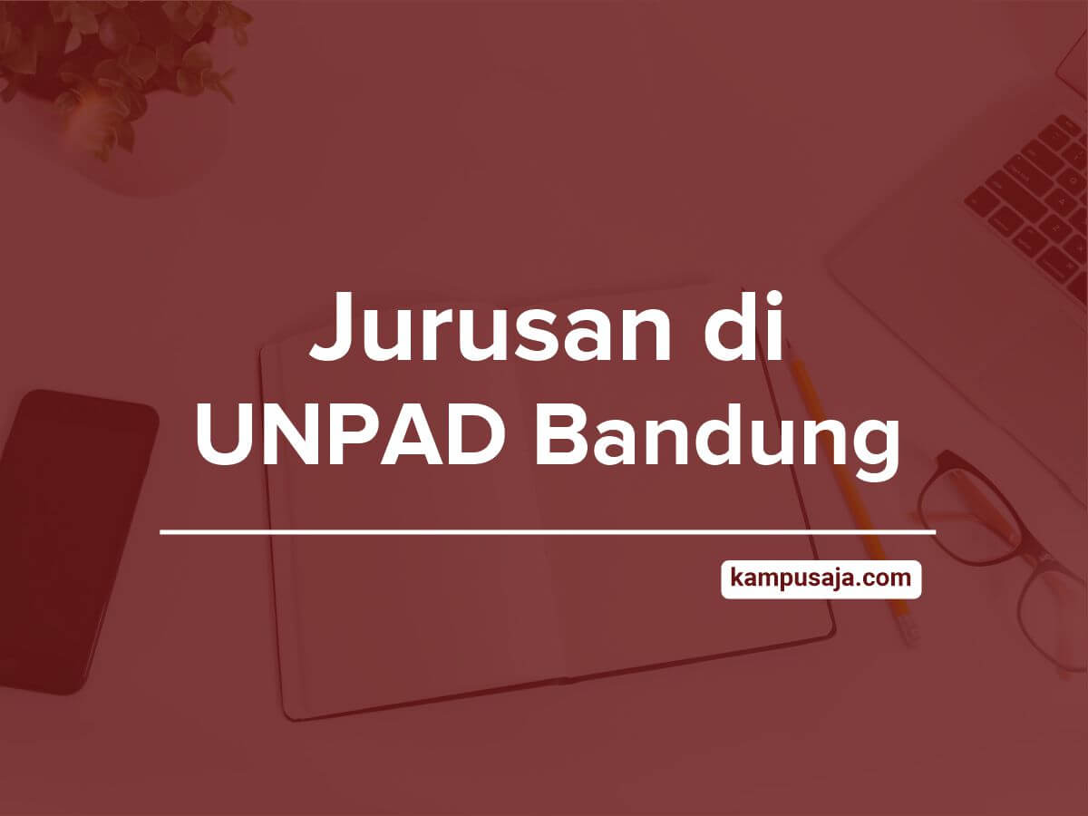 Jurusan di UNPAD Bandung - Akreditasi Biaya Kuliah dan Daya Tampung