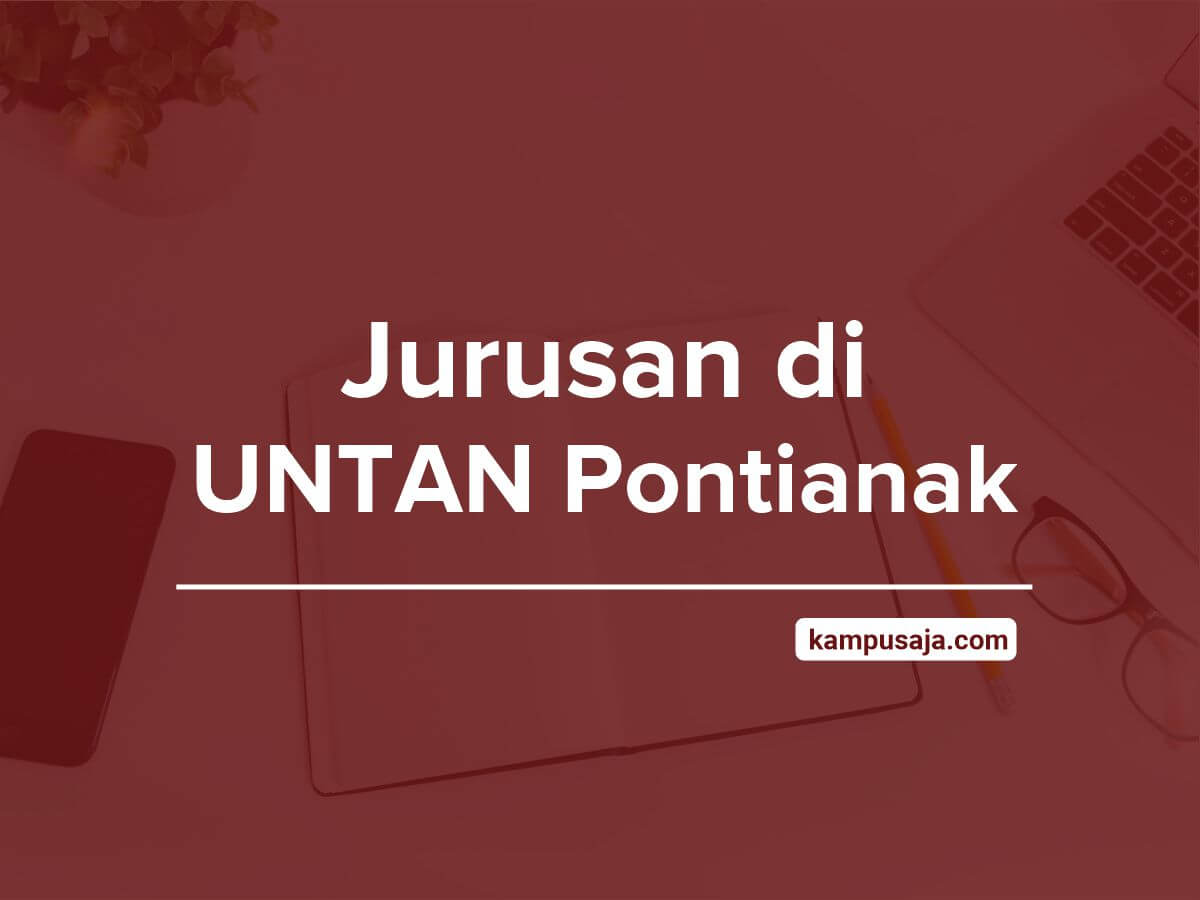 Jurusan di UNTAN Pontianak - Akreditasi Biaya Kuliah Daya Tampung Universitas Tanjungpura