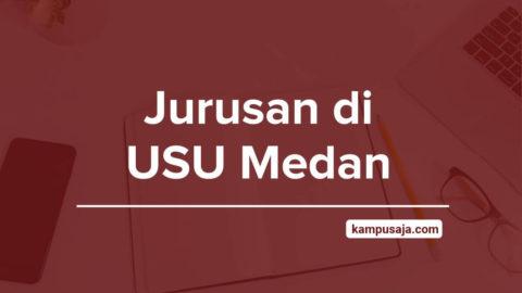 Jurusan di USU Medan - Akreditasi Biaya Kuliah Daya Tampung Universitas Sumatera Utara