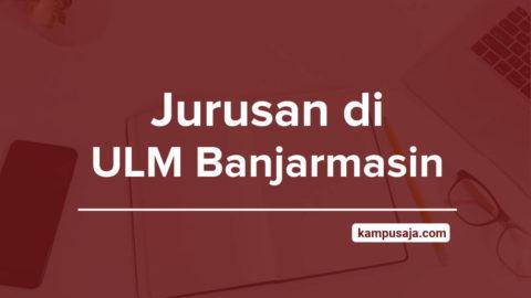 Jurusan di ULM Banjarmasin - Akreditasi Biaya Kuliah Daya Tampung Universitas Lambung Mangkurat