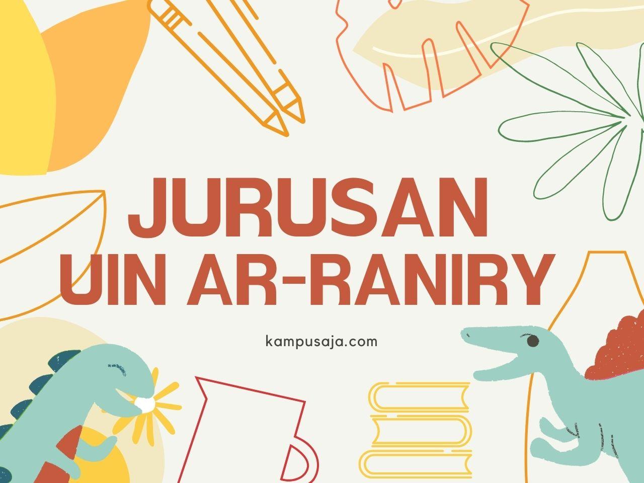 Terbaru 2021 Jurusan Di Uin Ar Raniry Banda Aceh Kampusaja